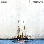 Shark?, True Waste LP
